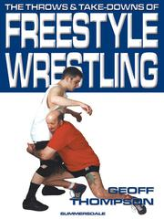 Cover of: The Throws & Take-downs Of Freestyle Wrestling
