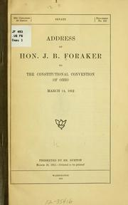 Cover of: Address of Hon. J. B. Foraker to the Constitutional convention of Ohio, March 14, 1912 ..