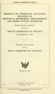 Cover of: Present law, proposals, and issues relating to individual retirement arrangements and other savings incentives: scheduled for a hearing before the Senate Committee on Finance on March 27, 1990