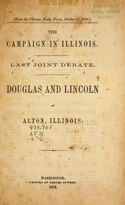 Cover of: The campaign in Illinois ; Last joint debate: and, Douglas and Lincoln at Alton, Illinois