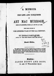 Cover of: A Memoir of the Life and Conquests of Art MacMurrogh King of Leinster, from A.D. 1377 to A.D. 1417: With Some Notices of the Leinster Wars of the 14th Century