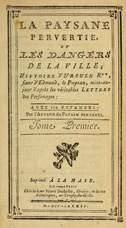 Cover of: La paysane pervertie, ou Les dangers de la ville