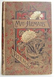 Cover of: The poetical works of Mrs. Felicia Hemans ; with memoir and notes