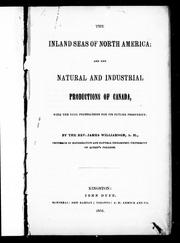 Cover of: The inland seas of North America ; and, The natural and industrial productions of Canada with the real foundations for its future prosperity
