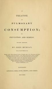Cover of: A treatise on pulmonary consumption, its prevention and remedy