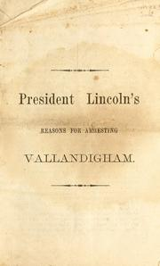 Cover of: President Lincoln's reasons for arresting Vallandigham