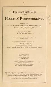 Cover of: Important roll calls in the House of representatives during the Sixty-fourth Congress, first session, December 6, 1915, to September 8, 1916 ...