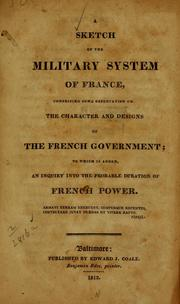 Cover of: A sketch of the military system of France, comprising some observation on the character and designs of the French government