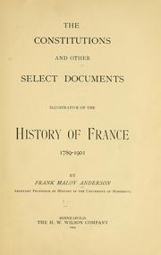 Cover of: The constitutions and other select documents illustrative of the history of France 1789-1901