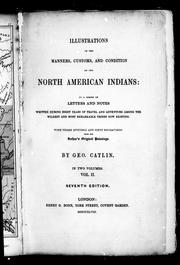 Cover of: Illustrations of the manners, customs and condition of the North American Indians