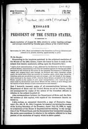 Cover of: Message from the President of the United States, in response to Senate resolution of August 28, 1888, relative to action touching outrages and wrongs committed by Canada upon citizens of the United States
