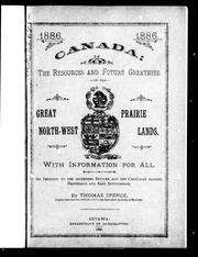 Cover of: Canada, the resources and future greatness of her great North-West prairie lands