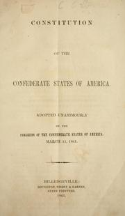 Cover of: Constitution of the Confederate States of America adopted unanimously by the Congress of the Confederate States of America, March 11, 1861