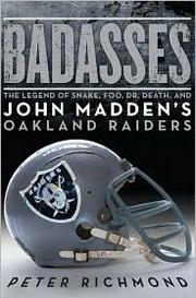 Cover of: Badasses: The Legend of Snake, Foo, Dr. Death, and John Madden's Oakland Raiders