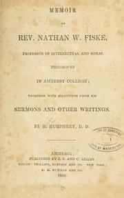 Cover of: Memoir of Rev. Nathan W. Fiske, professor of intellectual and moral philosophy in Amherst college