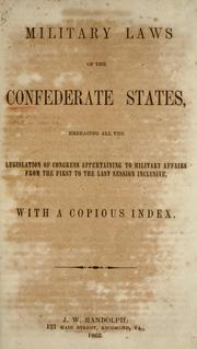 Cover of: Military laws of the Confederate states: embracing all the legislation of congress appertaining to military affairs from the first to the last session inclusive, with a copious index