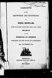 Cover of: Narrative of the shipwreck and sufferings of Neil Dewar, (who has lost both his legs and arms), seaman of the Rebecca of Quebec, wrecked on the coast of Labradore, 20th November, 1816