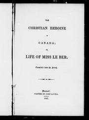 Cover of: The Christian heroine of Canada, or, Life of Miss Le Ber