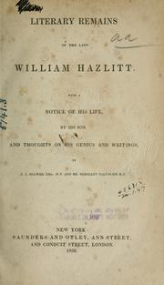 Cover of: Literary remains of the late William Hazlitt, with a notice of his life