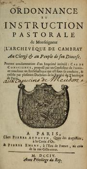 Cover of: Ordonnance et instruction pastorale et monseigneur l'archevêque de Cambray, au clergé et au peuple de son diocese, portant condamnation d'un imprimé intitulé Cas de conscience ...