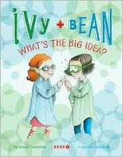 Cover of: What's the Big Idea? (Ivy + Bean #7)