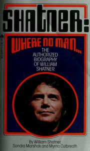 Cover of: Shatner: where no man ; the authorized biography of William Shatner