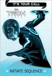 Cover of: Tron: Legacy: It's Your Call: Initiate Sequence