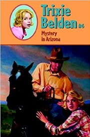 Cover of: Trixie Belden and mystery in Arizona: #6