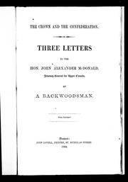 Cover of: The Crown and the confederation: Three Letters to the Hon. John Alexander McDonald, Attorney General for Upper Canada