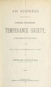 Cover of: An address delivered before the Springfield Washingtonian Temperance Society, at the Second Presbyterian Church, on the 22nd day of February, 1842
