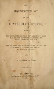 Cover of: The Sequestration act of the Confederate States: with the instructions from the Attorney General of the Confederate States to receivers under the act. The rules of the District Court of the Confederate States for the District of South Carolina, and an appendix of forms