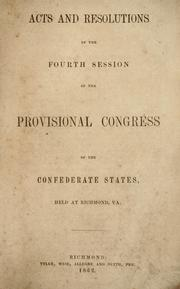 Cover of: Acts and resolutions of the fourth session of the Provisional Congress of the Confederate States, held at Richmond, Va