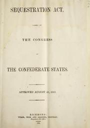 Cover of: Sequestration act, passed by the Congress of the Confederate States: Approved August 30, 1861
