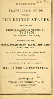 Cover of: Mitchell's traveller's guide through the United States, containing the principal cities, towns, &c., alphabetically arranged: together with the stage, steam-boat, canal, and railroad routes, with the distances, in miles, from place to place ...