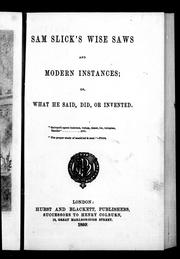 Cover of: Sam Slick's wise saws and modern instances, or, What he said, did, or invented