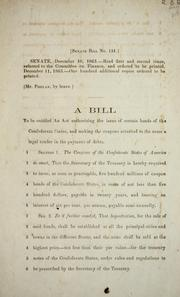 Cover of: A bill to be entitled An act authorizing the issue of certain bonds of the Confederate States: and making the coupons attached to the same a legal tender in the payment of debts