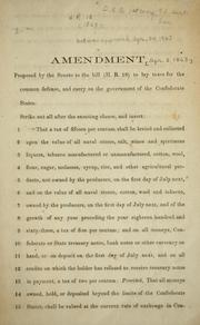 Cover of: Amendment proposed by the Senate to the bill (H. R. 18) to lay taxes for the common defence, and carry on the government of the Confederate States
