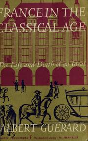Cover of: France in the classical age: the life and death of an ideal