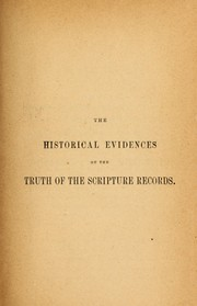 Cover of: The historical evidences of the truth of the scripture records stated anew