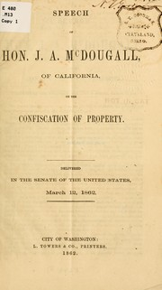 Cover of: Speech of Hon. J. A. McDougall, of California, on the confiscation of property