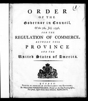 Cover of: Order of the governor in council of the 7th. July 1796, for the regulation of commerce, between this province and the United States of America