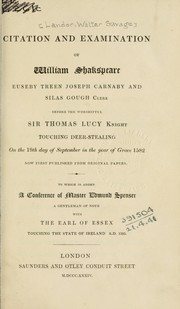 Cover of: Citation and examination of William Shakspeare, Euseby Treen, Joseph Carnaby and Silas Gough, clerk before the worshipful Sir Thomas Lucy, knight, touching deer-stealing on the 19th day of September in the year of Grace 1282, now first published from original papers
