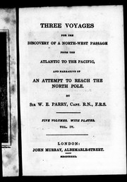 Cover of: Three voyages for the discovery of a north-west passage from the Atlantic to the Pacific, and narrative of an attempt to reach the North Pole