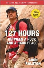 Cover of: 127 Hours: Between a Rock and a Hard Place