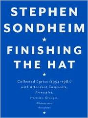 Cover of: Finishing the hat: collected lyrics (1954-1981) with attendant comments, principles, heresies, grudges, whines and anecdotes