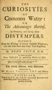 Cover of: The curiosities of common water, or the advantages thereof, in preventing and curing many distempers