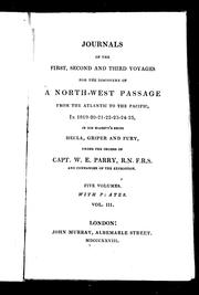 Cover of: Journals of the first, second and third voyages for the discovery of a North-west Passage from the Atlantic to the Pacific, in 1819-20-21-22-23-24-25, in His Majesty's ships Hecla, Griper and Fury, under the orders of Capt. W.E. Parry, R.N. F.R.S. and commander of the expedition