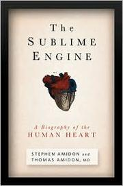 Cover of: The Sublime Engine: A Biography of the Human Heart