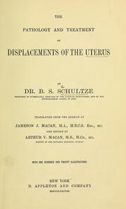 Cover of: The Pathology and treatment of displacements of the uterus