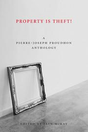 Cover of: Property Is Theft!: A Pierre-Joseph Proudhon Reader